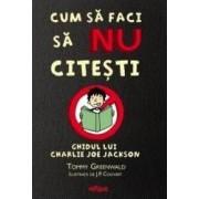 Cum sa faci sa nu citesti. Ghidul lui Charlie Joe Jackson - Tommy Greenwald