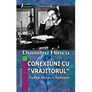Conexiuni cu 'vrajitorul'. Thomas Mann in Romania/Dumitru Hincu
