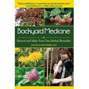 Backyard Medicine: Harvest and Make Your Own Herbal Remedies, Paperback/Julie Bruton-Seal