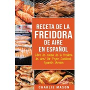 Receta De La Freidora De Aire Libro De Cocina De La Freidora De Aire/ Air Fryer Cookbook Spanish Version, Paperback/Charlie Mason