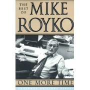 One More Time: The Best of Mike Royko, Paperback