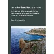 Neandertaliens du talon. Technologie lithique et mobilite au Paleolithique moyen dans le Salento (Pouilles, Italie meridionale), Paperback/***