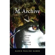 M Archive: After the End of the World, Paperback/Alexis Pauline Gumbs
