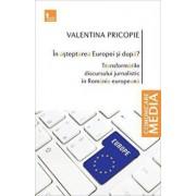 In asteptarea Europei si dupa' Transformarile discursului jurnalistic in Romania europeanaului jurnalistic in Romania europeana/Valentina Pricopie