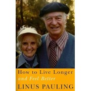 How to Live Longer and Feel Better, Paperback/Linus Pauling
