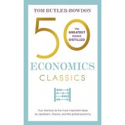 50 Economics Classics: Your Shortcut to the Most Important Ideas on Capitalism, Finance, and the Global Economy, Paperback
