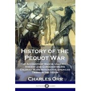 History of the Pequot War: The Accounts of Mason, Underhill, Vincent and Gardener on the Colonist Wars with Native American Tribes in the 1600s, Paperback/Charles Orr
