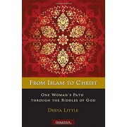 From Islam to Christ: One Woman's Path Through the Riddles of God, Paperback