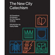 The New City Catechism: 52 Questions and Answers for Our Hearts and Minds, Paperback/Kathy Keller