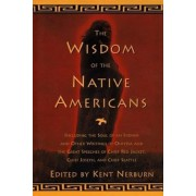 The Wisdom of the Native Americans: Including the Soul of an Indian and Other Writings of Ohiyesa and the Great Speeches of Red Jacket, Chief Joseph,, Hardcover