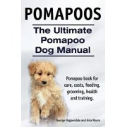 Pomapoos. the Ultimate Pomapoo Dog Manual. Pomapoo Book for Care, Costs, Feeding, Grooming, Health and Training., Paperback/George Hoppendale