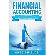 Financial Accounting: The Ultimate Guide to Financial Accounting for Beginners Including How to Create and Analyze Financial Statements, Paperback/Greg Shields