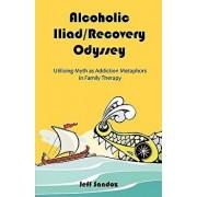 Alcoholic Iliad/Recovery Odyssey: Utilizing Myth as Addiction Metaphors in Family Therapy, Paperback/Jeff Sandoz