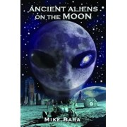 Ancient Aliens on the Moon, Paperback/Mike Bara