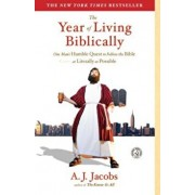 The Year of Living Biblically: One Man's Humble Quest to Follow the Bible as Literally as Possible, Paperback/A. J. Jacobs