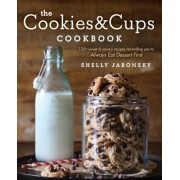 The Cookies & Cups Cookbook: 125+ Sweet & Savory Recipes Reminding You to Always Eat Dessert First, Paperback