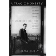 A Tragic Honesty: The Life and Work of Richard Yates, Paperback/Blake Bailey