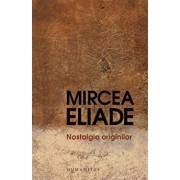 Nostalgia originilor: Istorie si semnificatie in religie/Mircea Eliade