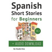 Spanish: Short Stories for Beginners + Audio Download: Improve Your Reading and Listening Skills in Spanish, Paperback/Claudia Orea
