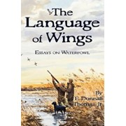 The Language of Wings: Essays on Waterfowl, Paperback/E. Donnall Thomas Jr