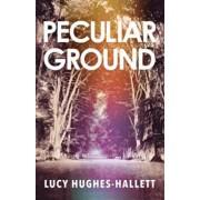 Peculiar Ground, Hardcover/Lucy Hughes-Hallett