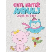 Cute Winter Animals Coloring Book: Cool Coloring Pages For Kids Perfect For Preschoolers And Young Elementary School Age Children Ages 2-8 Boys & Girl, Paperback/Giggles and Kicks