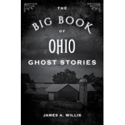 The Big Book of Ohio Ghost Stories, Paperback/James A. Willis
