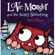 Love Monster and the Scary Something, Hardcover/Rachel Bright