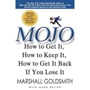 Mojo: How to Get It, How to Keep It, How to Get It Back If You Lose It, Hardcover/Marshall Goldsmith