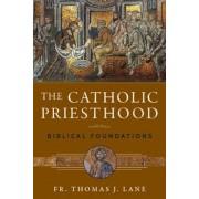 The Catholic Priesthood: Biblical Foundations, Paperback