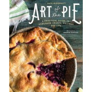 Art of the Pie: A Practical Guide to Homemade Crusts, Fillings, and Life, Hardcover