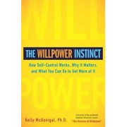 The Willpower Instinct: How Self-Control Works, Why It Matters, and What You Can Do to Get More of It, Hardcover/Kelly McGonigal