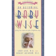 On Becoming Baby Wise: Giving Your Infant the Gift of Nighttime Sleep, Paperback