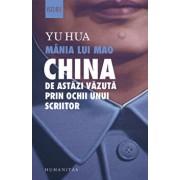 Mania lui Mao. China de astazi vazuta prin ochii unui scriitor/Yu Hua