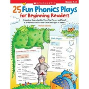 25 Fun Phonics Plays for Beginning Readers: Engaging, Reproducible Plays That Target and Teach Key Phonics Skills-And Get Kids Eager to Read!, Paperback