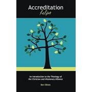 Accreditation Helps: An Introduction to the Theology of the Christian and Missionary Alliance, Paperback/Ben Elliott