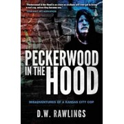 Peckerwood in the Hood: Misadventures of a Kansas City Cop, Paperback/D. W. Rawlings