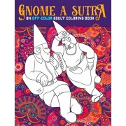 Gnome A Sutra: An Off-Color Adult Coloring Book: Gnomes, Dragons, Fairies & Mermaids In Flagrante Delicto: A Kama Sutra Themed Colori, Paperback/Honey Badger Coloring