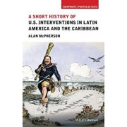 A Short History of U.S. Interventions in Latin America and the Caribbean, Paperback/Alan McPherson