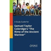 A Study Guide for Samuel Taylor Coleridge's the Rime of the Ancient Mariner, Paperback/Cengage Learning Gale
