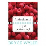 Antioxidantii reteta pentru viata