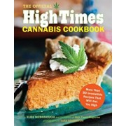 The Official High Times Cannabis Cookbook: More Than 50 Irresistible Recipes That Will Get You High, Paperback/Editors of High Times Magazine