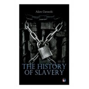 The History of Slavery: From Egypt and the Romans to Christian Slavery -Complete Historical Overview, Paperback/Adam Gurowski