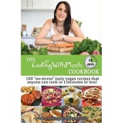 """The Cooking with Plants 15 Minute Cookbook: 100 """"no-Stress"""" Tasty Vegan Recipes That Anyone Can Cook in 15 Minutes or Less!, Paperback/Anja Cass"""