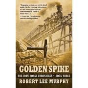 Golden Spike, Hardcover/Robert Lee Murphy