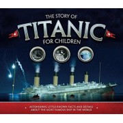 The Story of Titanic for Children: Astonishing Little-Known Facts and Details about the Most Famous Ship in the World, Paperback/Joe Fullman