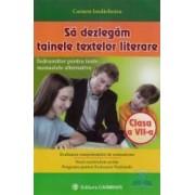 Sa dezlegam tainele textelor literare clasa 7 - Carmen Iordachescu