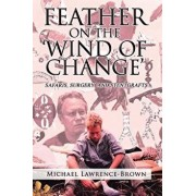 Feather on the 'Wind of Change' Safaris, Surgery and Stentgrafts, Paperback/Michael Lawrence-Brown