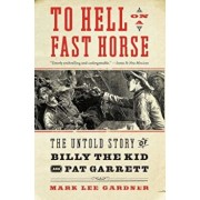 To Hell on a Fast Horse: The Untold Story of Billy the Kid and Pat Garrett, Paperback/Mark Lee Gardner