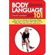 Body Language 101: The Ultimate Guide to Knowing When People Are Lying, How They Are Feeling, What They Are Thinking, and More, Paperback/David Lambert